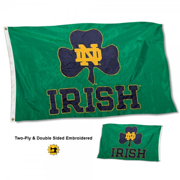Notre Dame Irish Shamrock Nylon Embroidered Flag measures 3'x5' in size, is made of 2 layer embroidered 100% nylon, has quadruple stitched fly ends for durability, and is viewable and readable correctly on both sides. Our Notre Dame Irish Shamrock Nylon Embroidered Flag is officially licensed by the university, school, and the NCAA